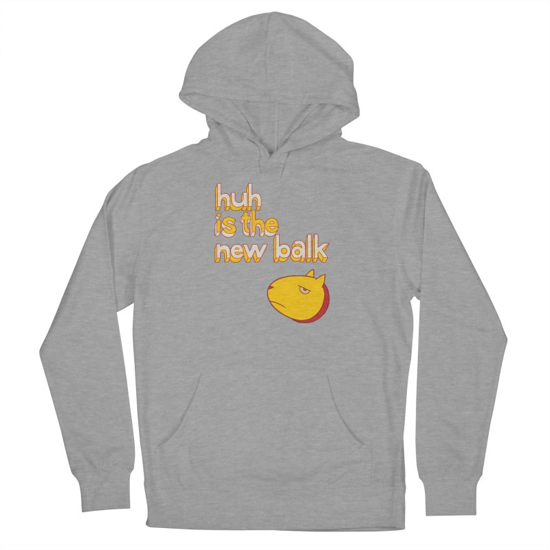 Huh is the New Balk Women's Pullover Hoody by forlornfunnies's haute couture