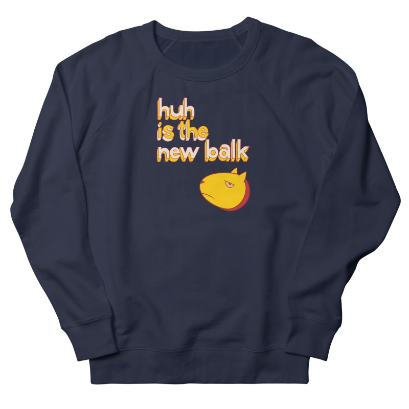 Huh is the New Balk Women's Sweatshirt by forlornfunnies's haute couture