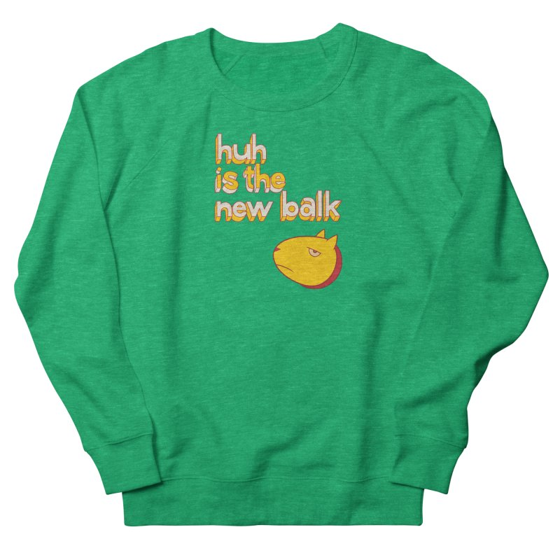 Huh is the New Balk Men's French Terry Sweatshirt by forlornfunnies's haute couture
