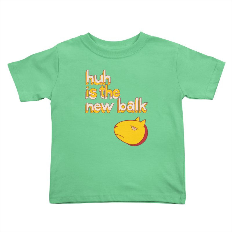 Huh is the New Balk Kids Toddler T-Shirt by forlornfunnies's haute couture