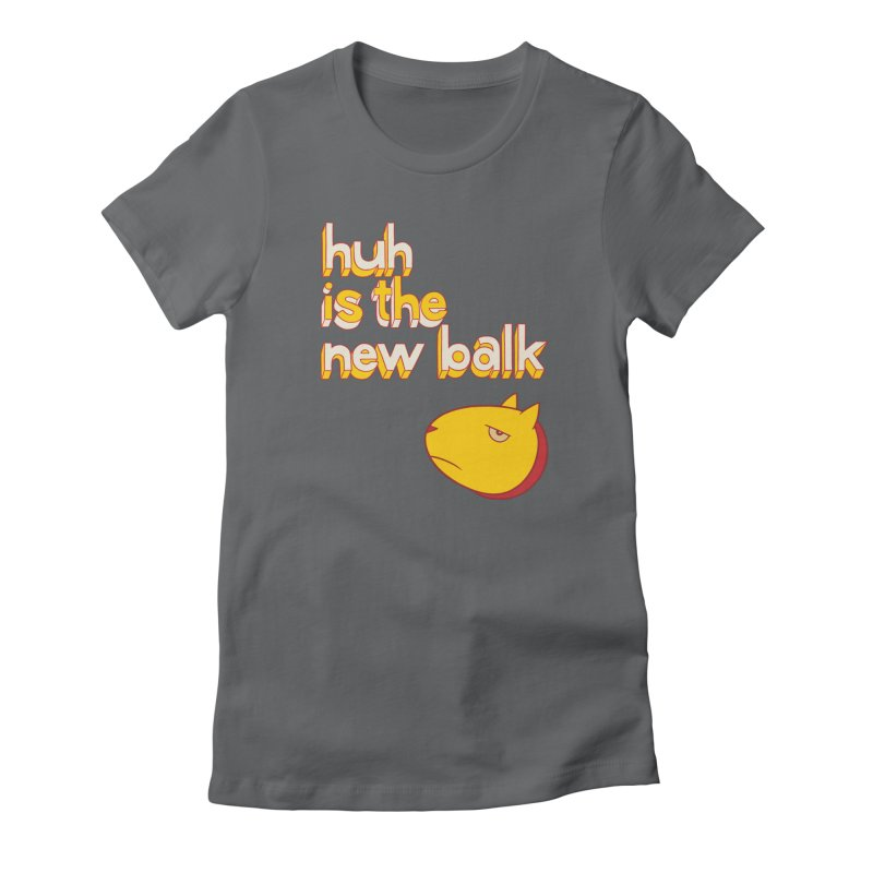 Huh is the New Balk Women's Fitted T-Shirt by forlornfunnies's haute couture