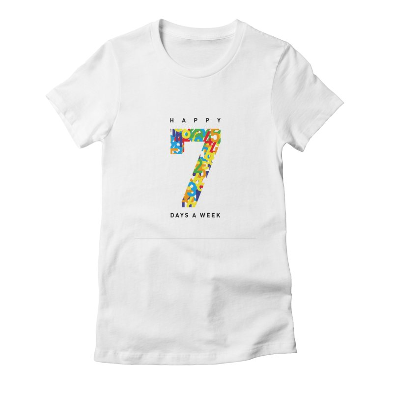 Happy 7 days a week in Women's Fitted T-Shirt White by Formake Design