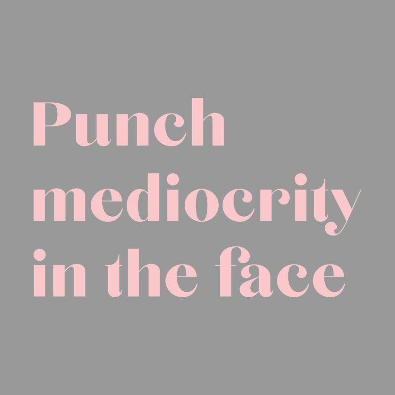 Punch mediocrity, women's tee (peach ink) Women's T-Shirt by for woman kind's Artist Shop