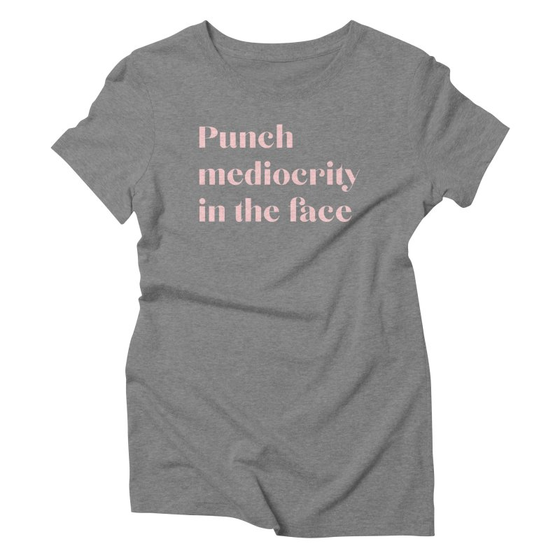 Punch mediocrity, women's tee (peach ink) Women's Triblend T-Shirt by for woman kind's Artist Shop