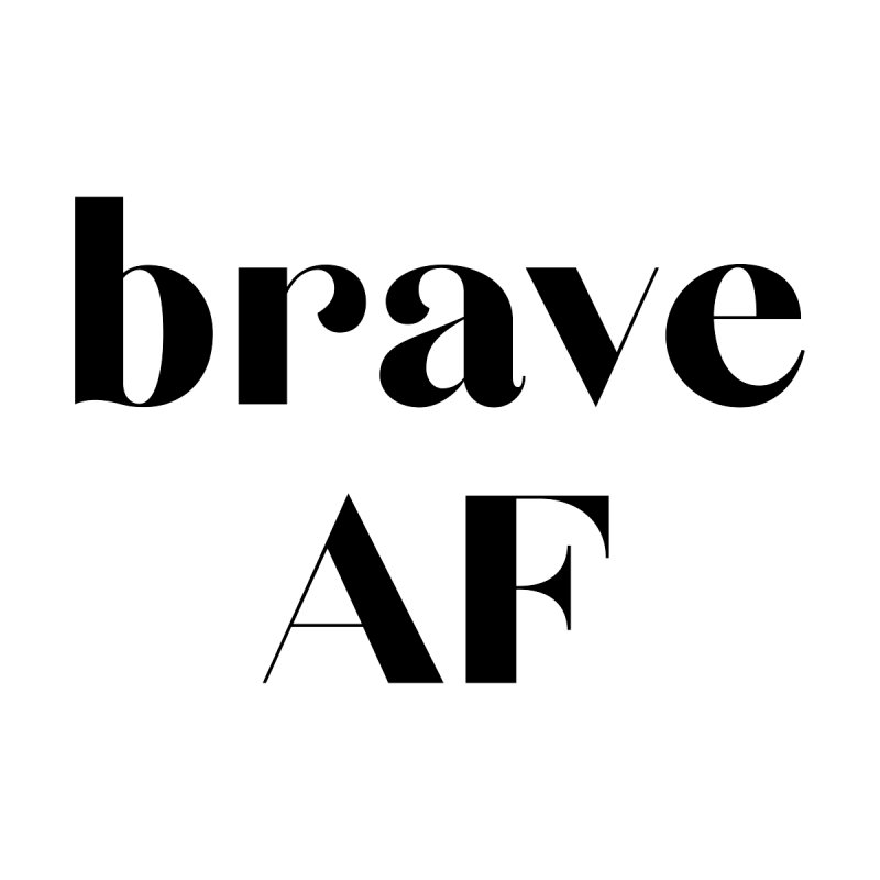 brave AF, women's tee Women's T-Shirt by for woman kind's Artist Shop