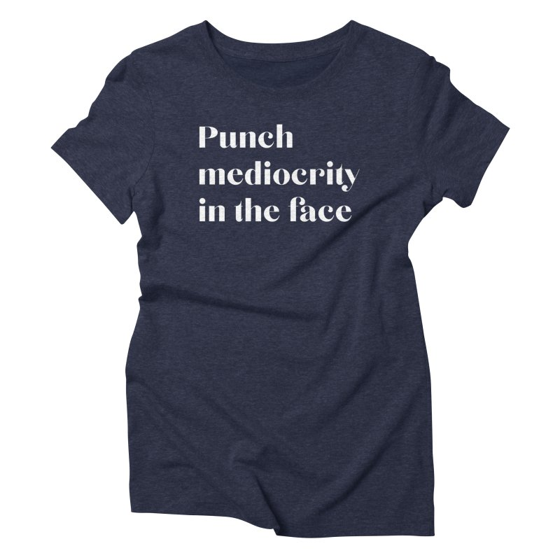 Punch mediocrity, women's tee (white ink) Women's Triblend T-Shirt by for woman kind's Artist Shop