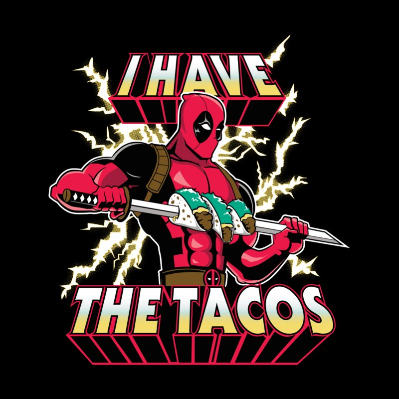 I Have The Tacos by foureyedesign's shop