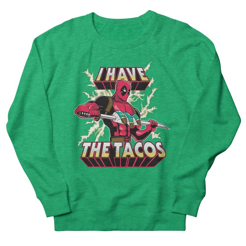 I Have The Tacos Women's French Terry Sweatshirt by foureyedesign's shop