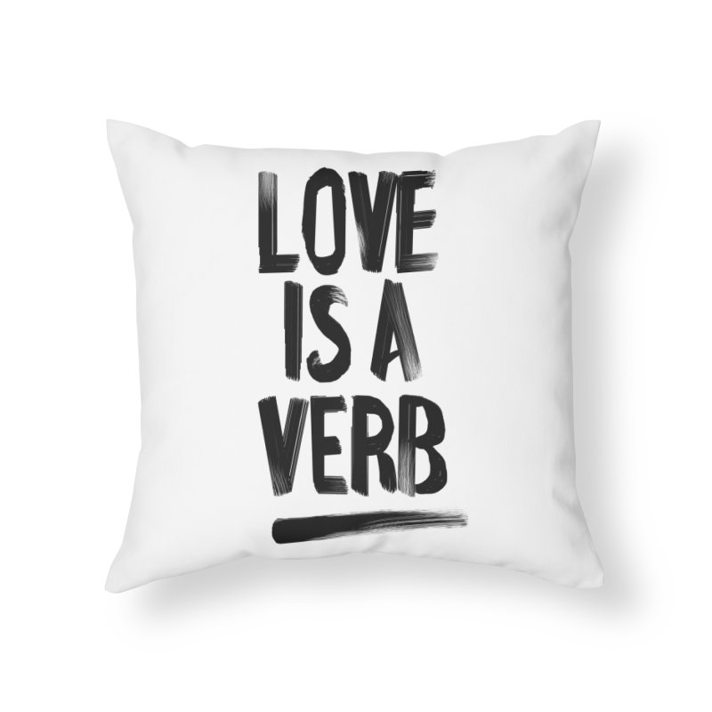 Love Is A Verb Home Throw Pillow by foxandeagle's Artist Shop