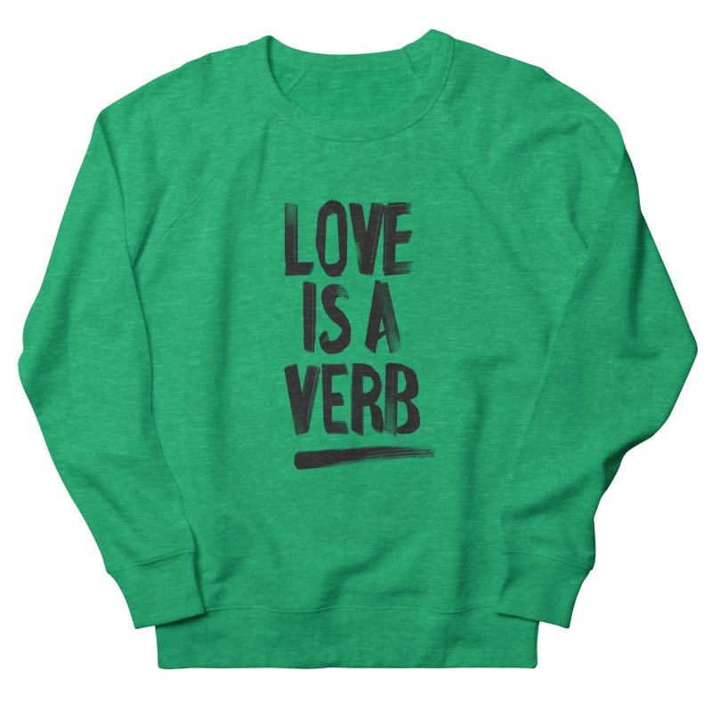Love Is A Verb Women's Sweatshirt by foxandeagle's Artist Shop