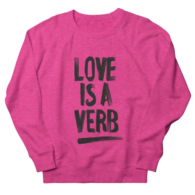 Love Is A Verb Women's French Terry Sweatshirt by foxandeagle's Artist Shop