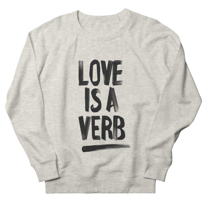 Love Is A Verb Women's Sweatshirt by foxandeagle's Artist Shop