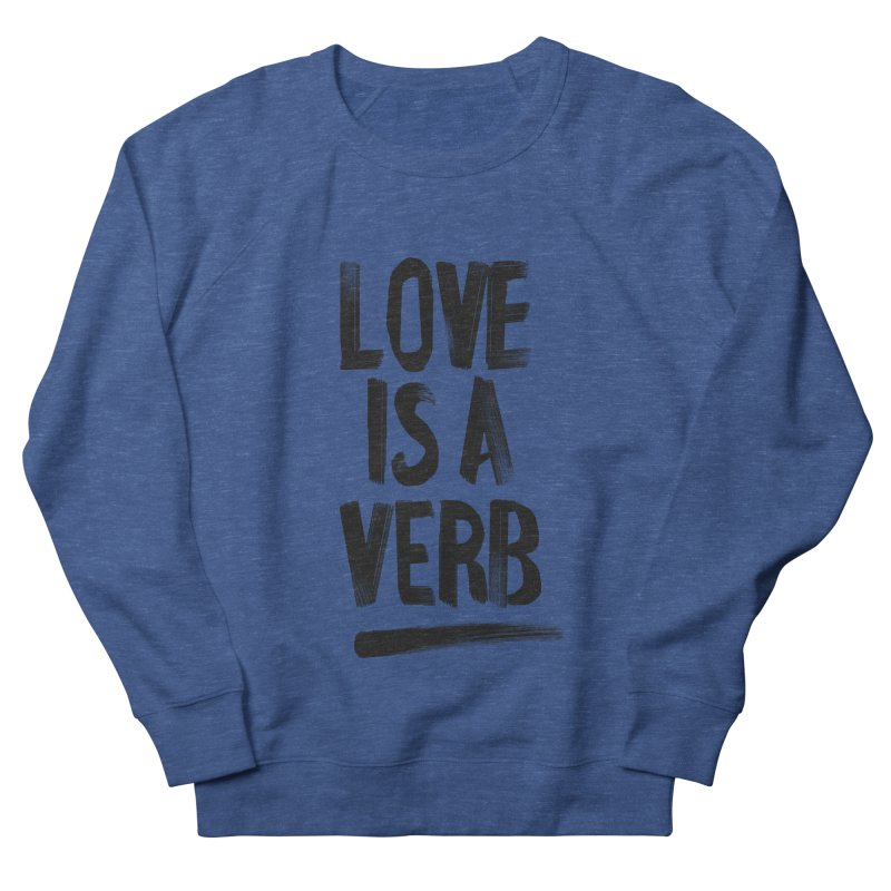 Love Is A Verb Men's French Terry Sweatshirt by foxandeagle's Artist Shop