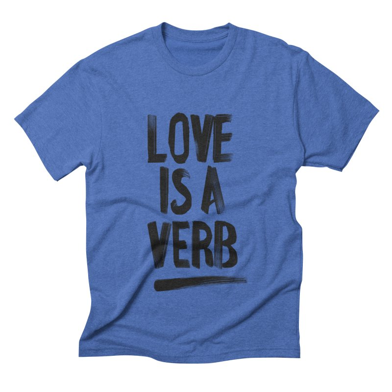 Love Is A Verb Men's Triblend T-Shirt by foxandeagle's Artist Shop