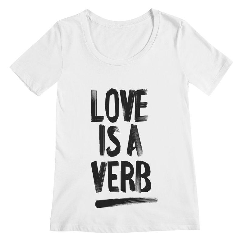 Love Is A Verb Women's Regular Scoop Neck by foxandeagle's Artist Shop