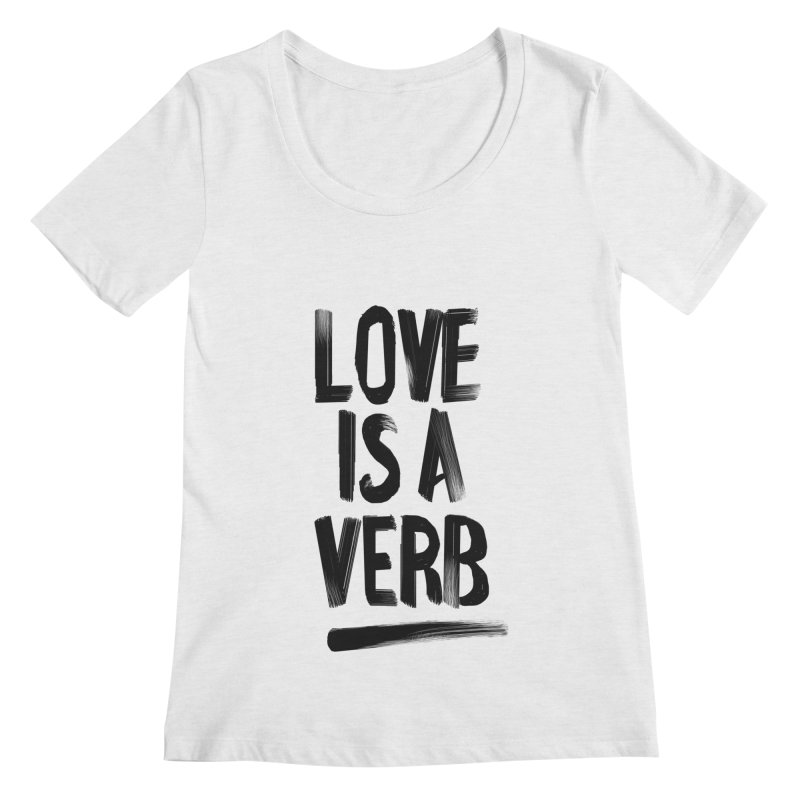 Love Is A Verb Women's Regular Scoop Neck by foxandeagle's Artist Shop