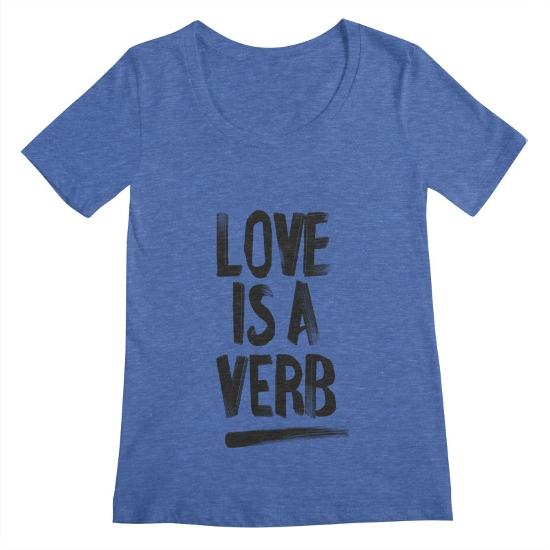 Love Is A Verb Women's Scoopneck by foxandeagle's Artist Shop