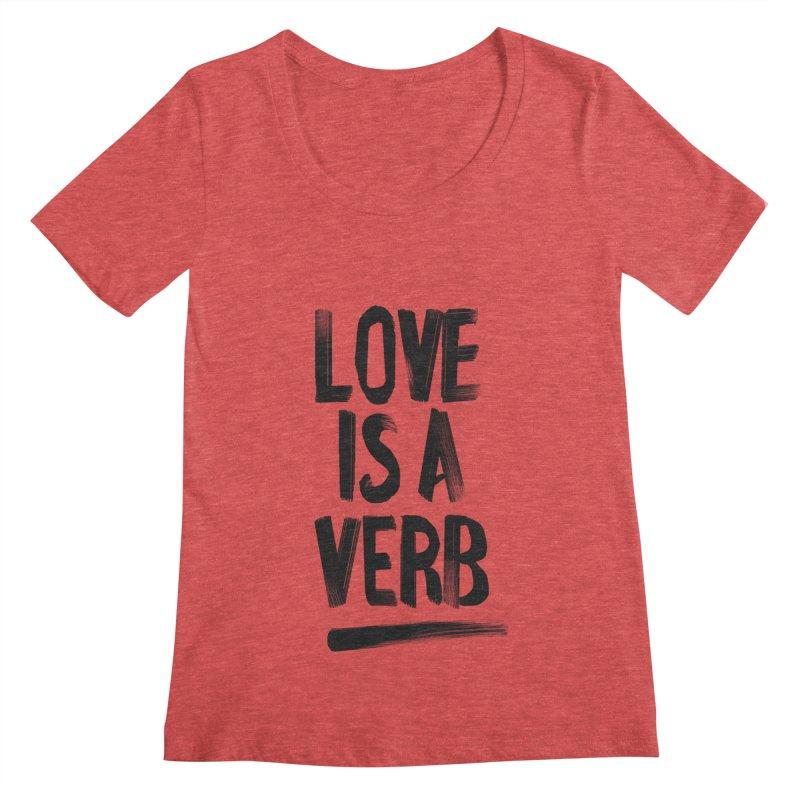 Love Is A Verb Women's Scoopneck by foxandeagle's Artist Shop