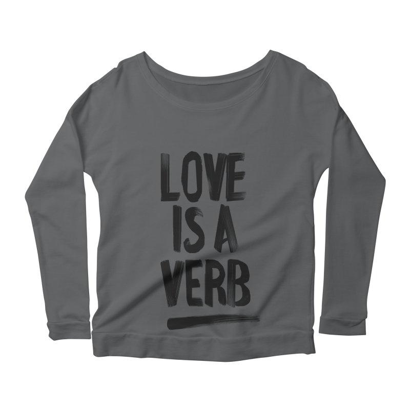 Love Is A Verb Women's Scoop Neck Longsleeve T-Shirt by foxandeagle's Artist Shop