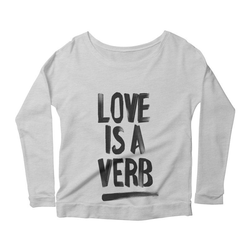 Love Is A Verb Women's Scoop Neck Longsleeve T-Shirt by foxandeagle's Artist Shop