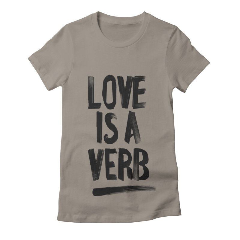 Love Is A Verb Women's Fitted T-Shirt by foxandeagle's Artist Shop