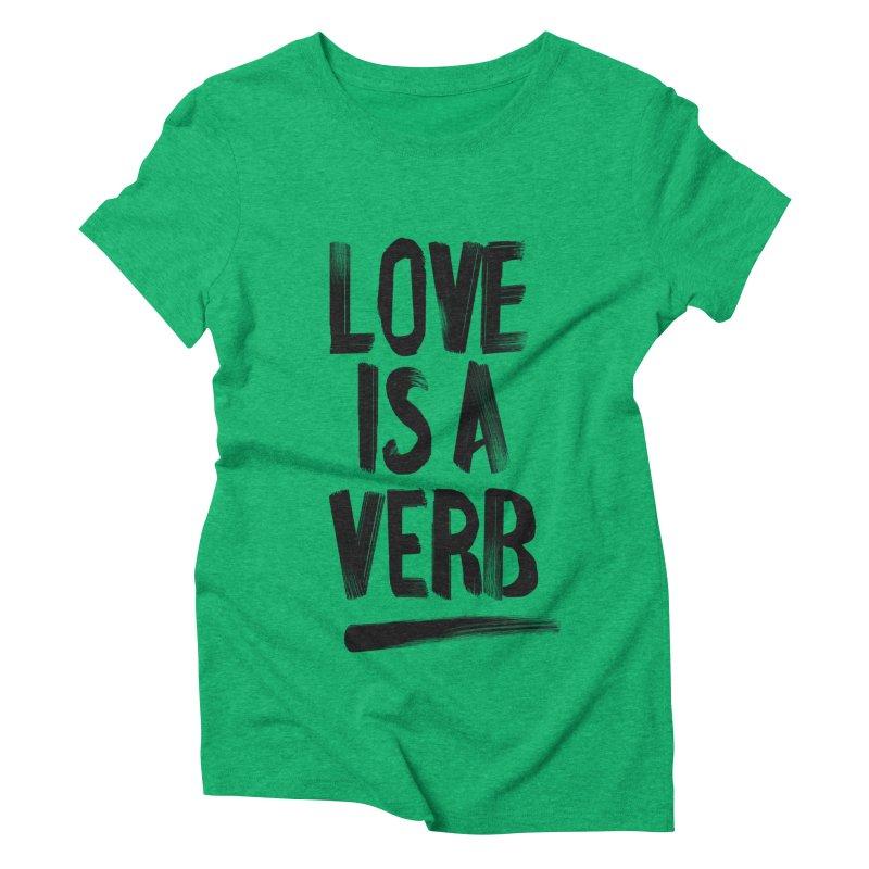 Love Is A Verb Women's Triblend T-shirt by foxandeagle's Artist Shop