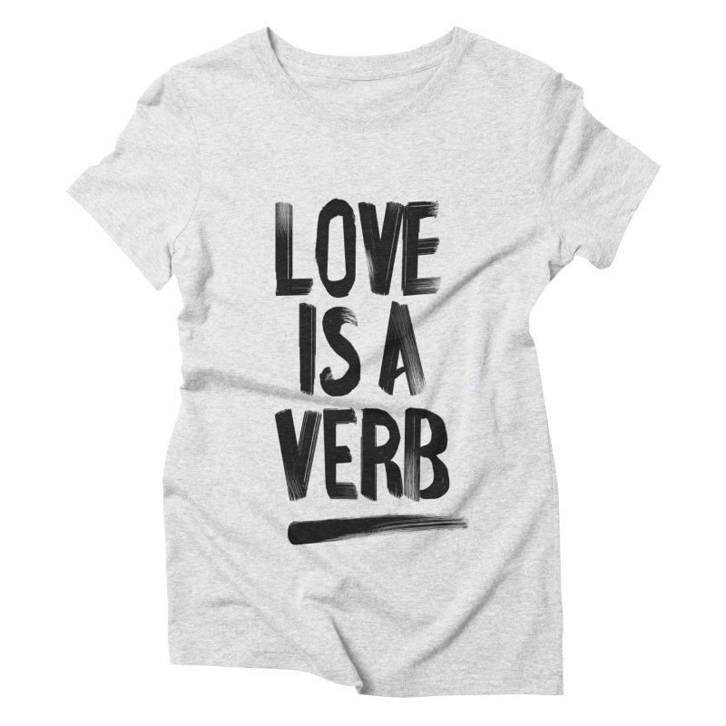 Love Is A Verb Women's Triblend T-Shirt by foxandeagle's Artist Shop