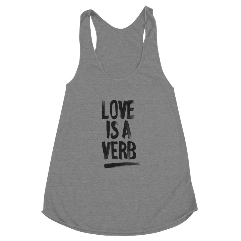 Love Is A Verb Women's Racerback Triblend Tank by foxandeagle's Artist Shop