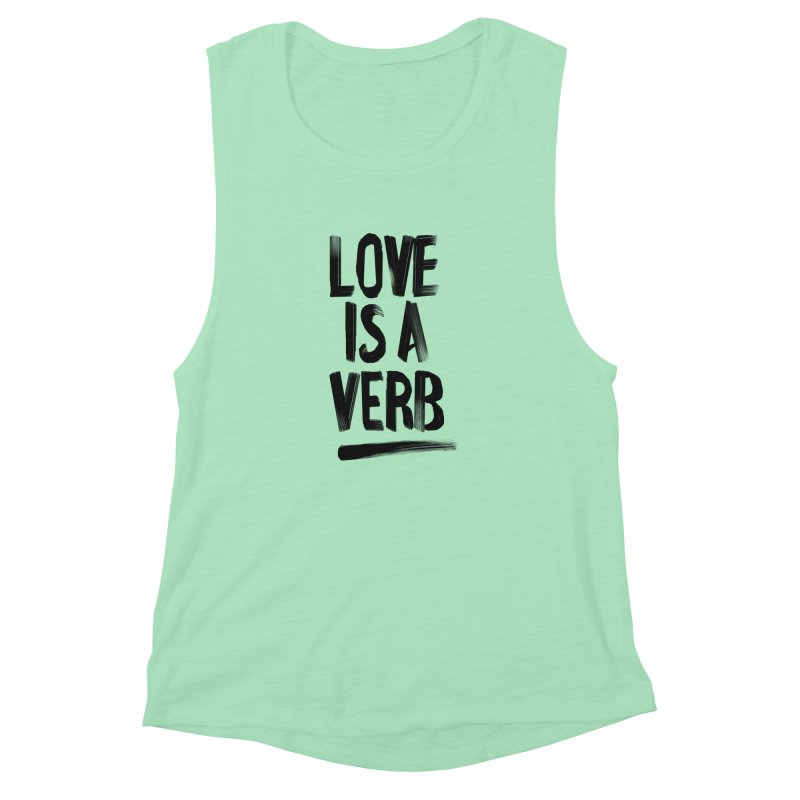 Love Is A Verb Women's Muscle Tank by foxandeagle's Artist Shop