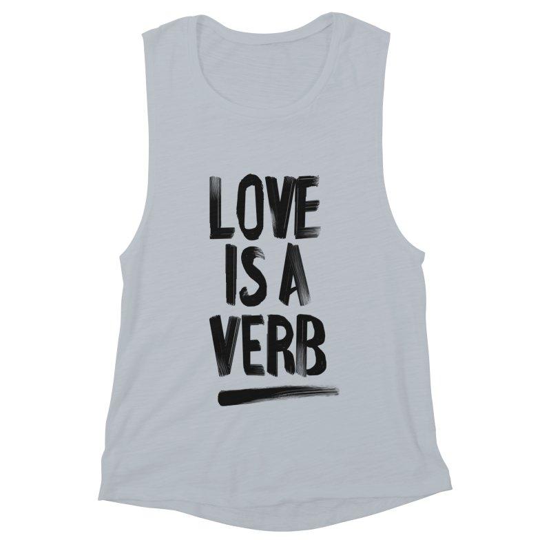 Love Is A Verb Women's Muscle Tank by foxandeagle's Artist Shop