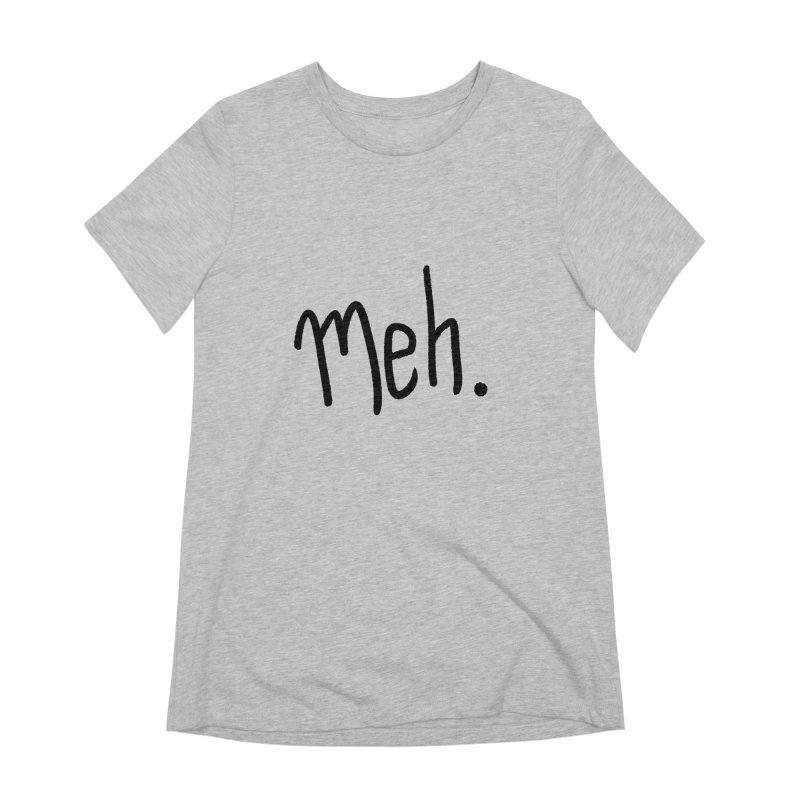 Meh Women's Extra Soft T-Shirt by foxandeagle's Artist Shop