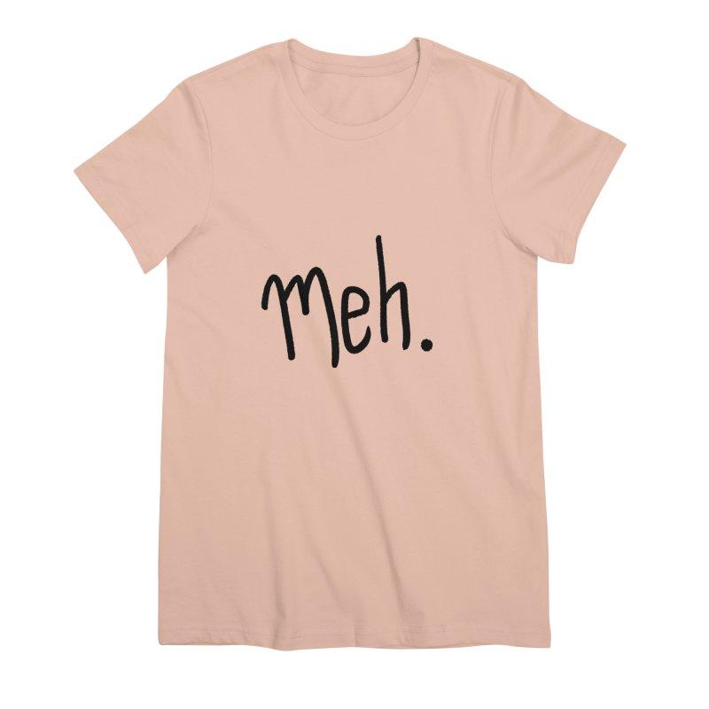 Meh Women's Premium T-Shirt by foxandeagle's Artist Shop