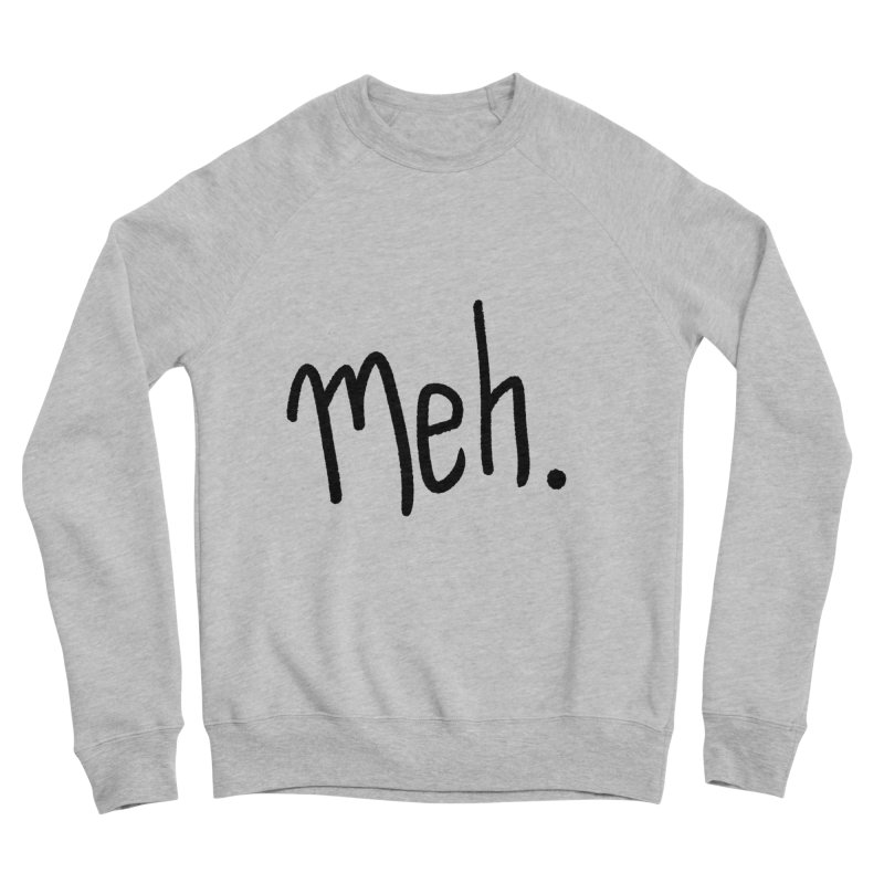 Meh Women's Sponge Fleece Sweatshirt by foxandeagle's Artist Shop