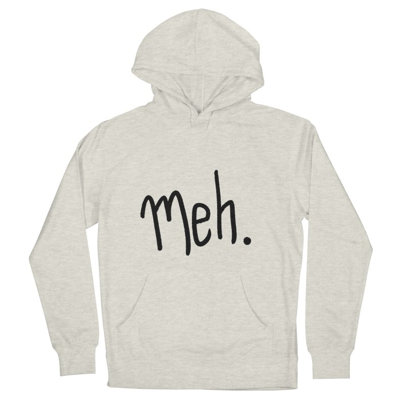 Meh Women's French Terry Pullover Hoody by foxandeagle's Artist Shop