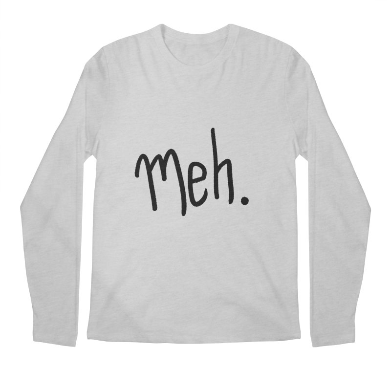 Meh Men's Longsleeve T-Shirt by foxandeagle's Artist Shop