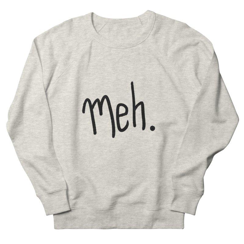 Meh Women's French Terry Sweatshirt by foxandeagle's Artist Shop