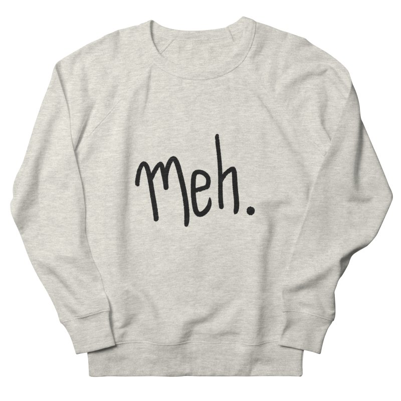 Meh Men's French Terry Sweatshirt by foxandeagle's Artist Shop