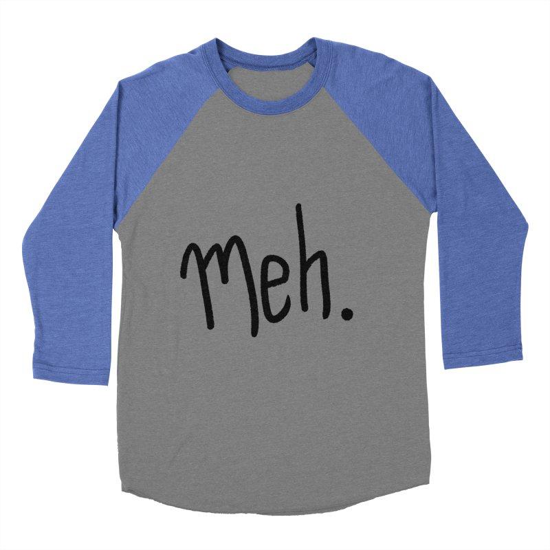 Meh Women's Baseball Triblend Longsleeve T-Shirt by foxandeagle's Artist Shop