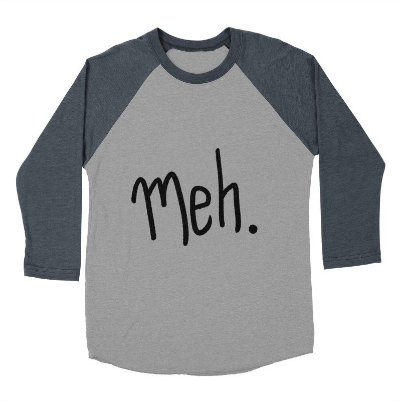 Meh Women's Baseball Triblend T-Shirt by foxandeagle's Artist Shop
