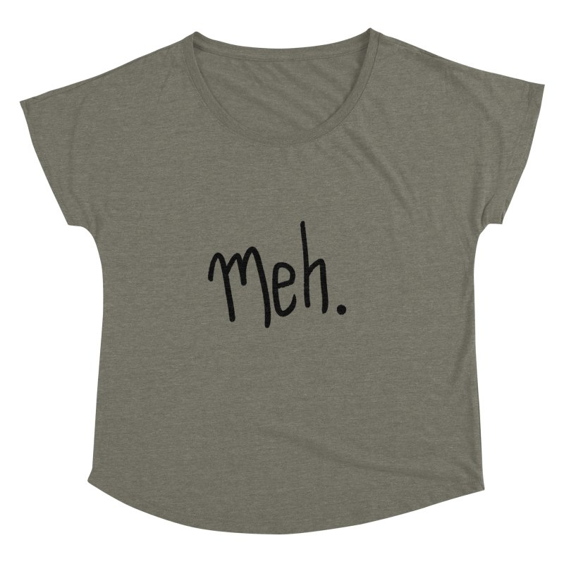 Meh Women's Dolman Scoop Neck by foxandeagle's Artist Shop