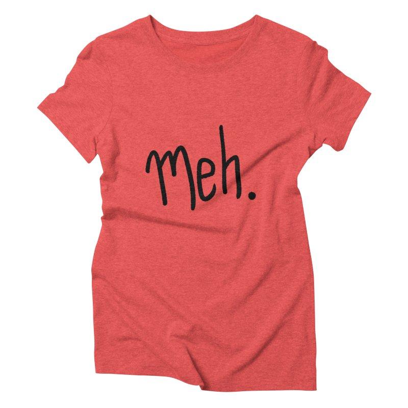 Meh Women's Triblend T-Shirt by foxandeagle's Artist Shop