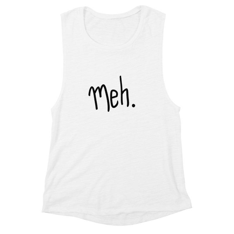Meh Women's Muscle Tank by foxandeagle's Artist Shop