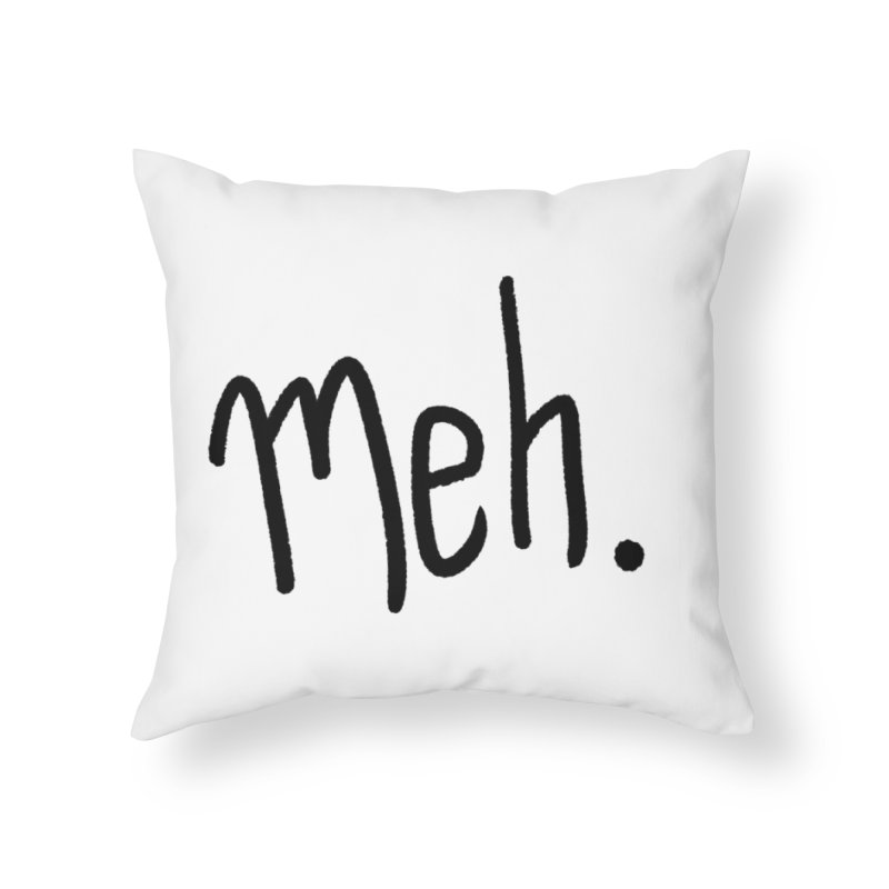 Meh Home Throw Pillow by foxandeagle's Artist Shop