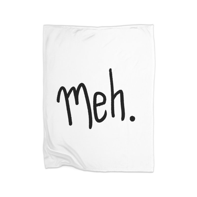 Meh Home Blanket by foxandeagle's Artist Shop