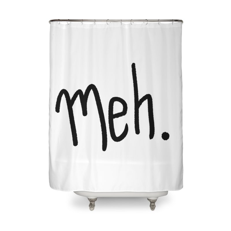 Meh Home Shower Curtain by foxandeagle's Artist Shop
