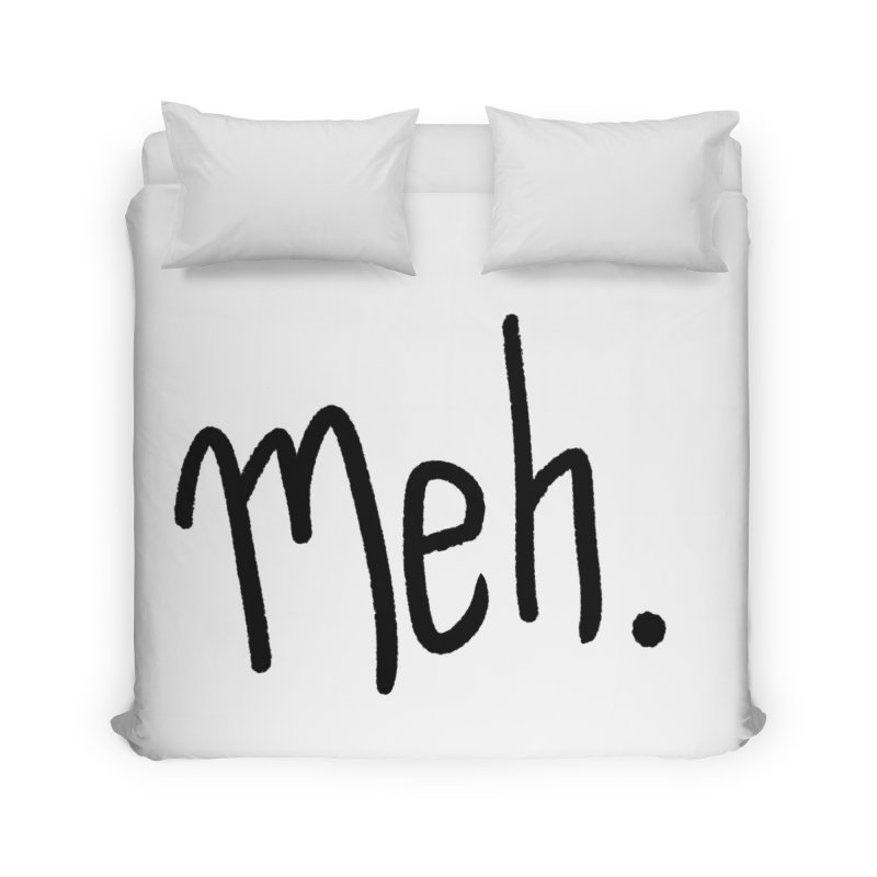 Meh Home Duvet by foxandeagle's Artist Shop