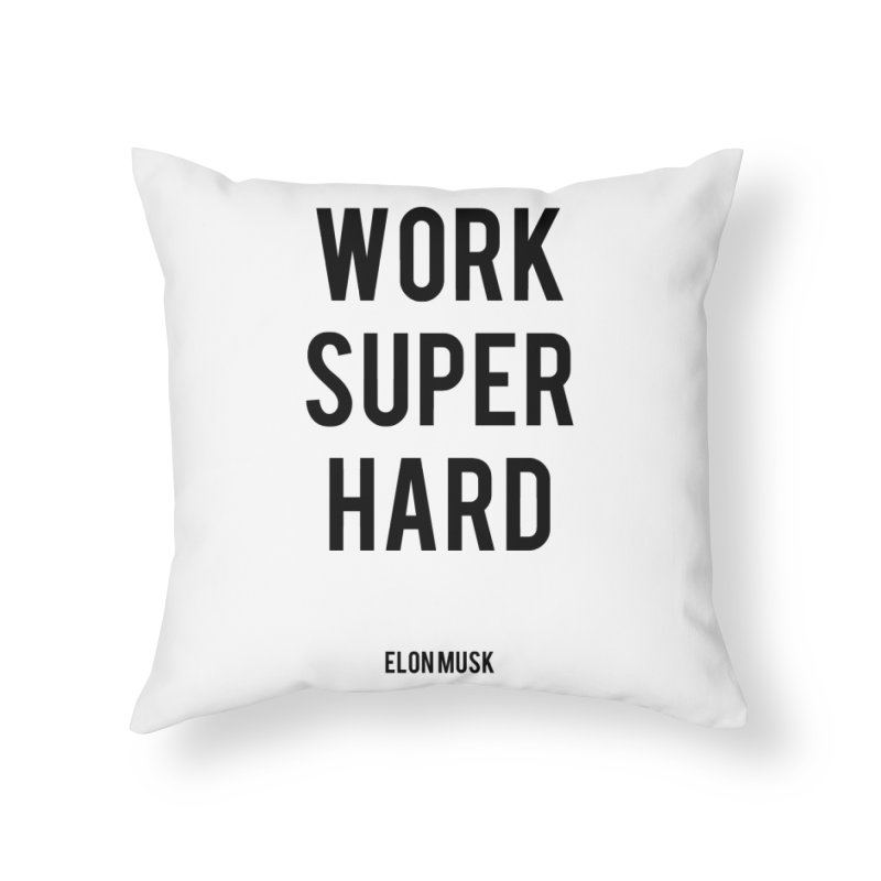 Work Super Hard Home Throw Pillow by foxandeagle's Artist Shop