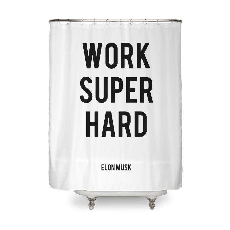 Work Super Hard Home Shower Curtain by foxandeagle's Artist Shop