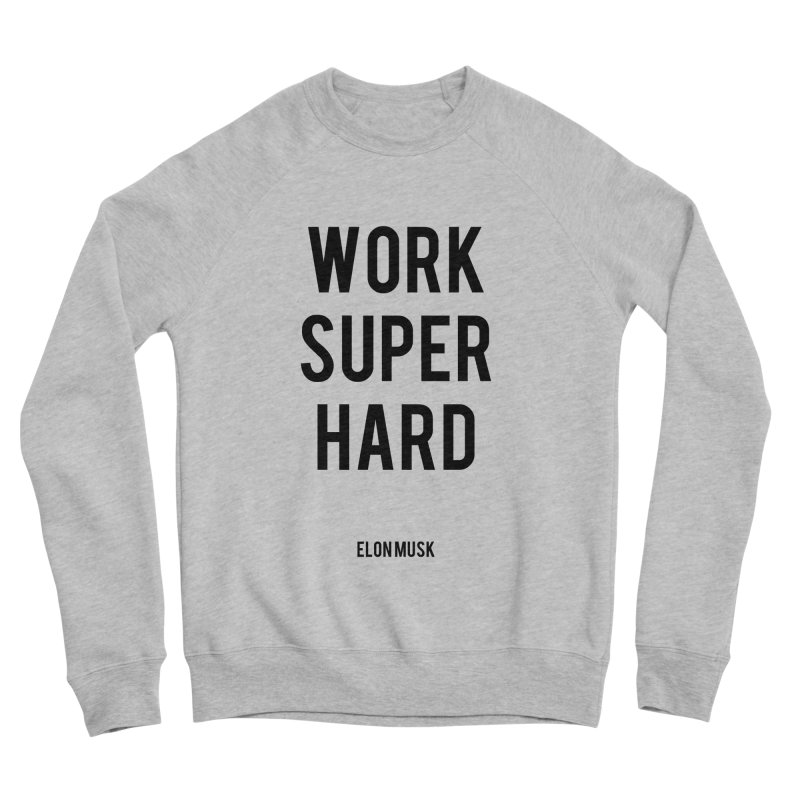 Work Super Hard Women's Sponge Fleece Sweatshirt by foxandeagle's Artist Shop