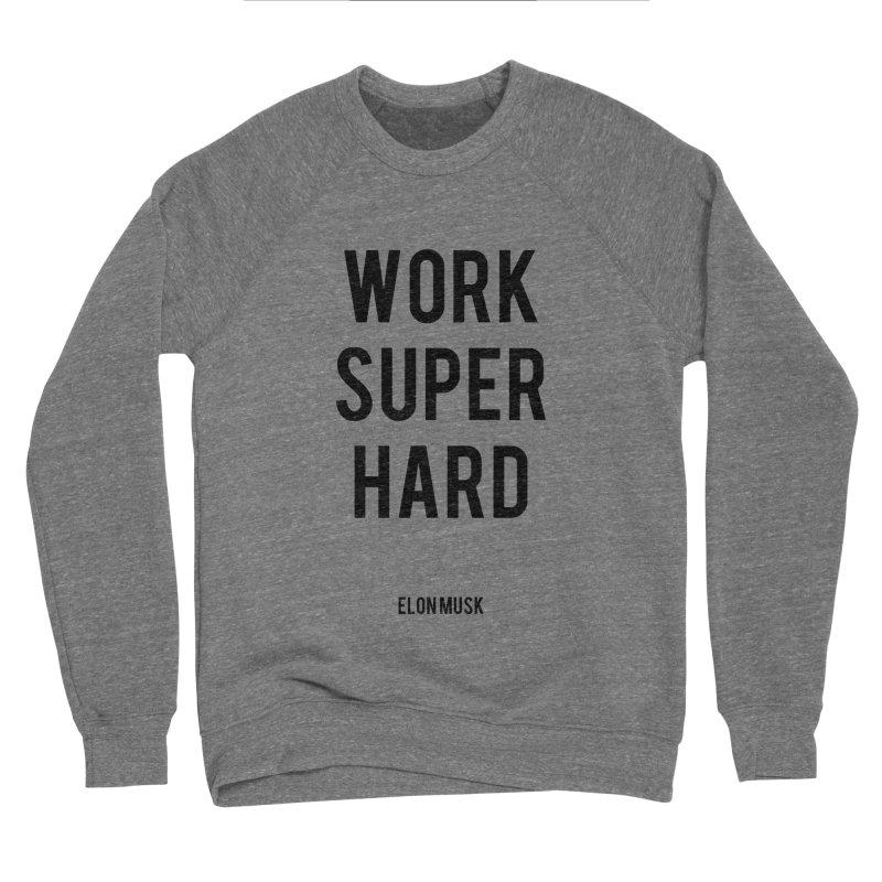 Work Super Hard Women's Sponge Fleece Sweatshirt by foxandeagle's Artist Shop